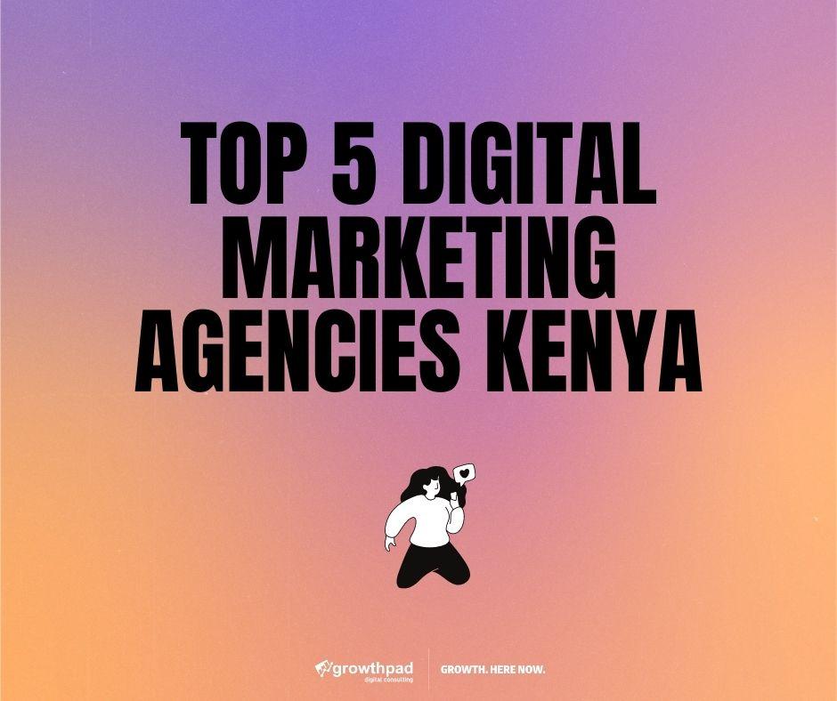 Top 5 Best digital marketing agencies in Kenya